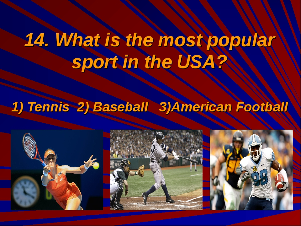 14. What is the most popular sport in the USA? 1) Tennis 2) Baseball 3)Americ...