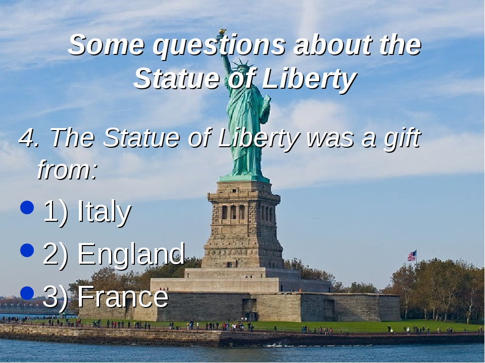 Some questions about the Statue of Liberty 4. The Statue of Liberty was a gif...