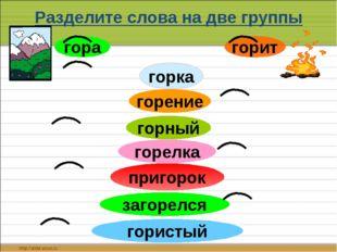 Разделите слова на две группы гора горит горка горение горный горелка пригоро
