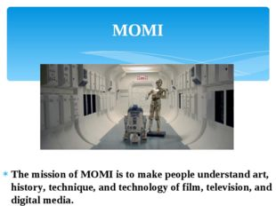 The mission of MOMI is to make people understand art, history, technique, and