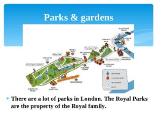 There are a lot of parks in London. The Royal Parks are the property of the R