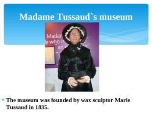 The museum was founded by wax sculptor Marie Tussaud in 1835. Madame Tussaud`