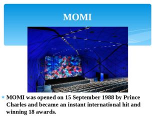 MOMI was opened on 15 September 1988 by Prince Charles and became an instant