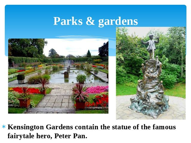 Kensington Gardens contain the statue of the famous fairytale hero, Peter Pan...