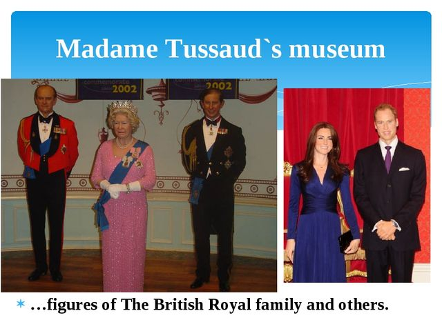 …figures of The British Royal family and others. Madame Tussaud`s museum