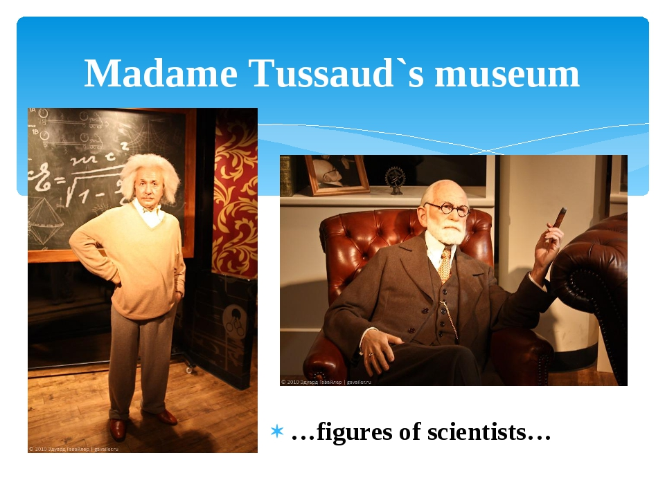 …figures of scientists… Madame Tussaud`s museum