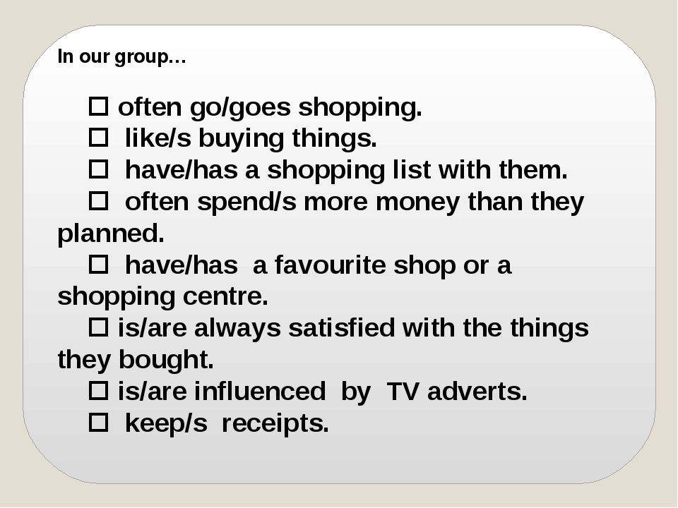 In our group…  often go/goes shopping.  like/s buying things.  have/has a...