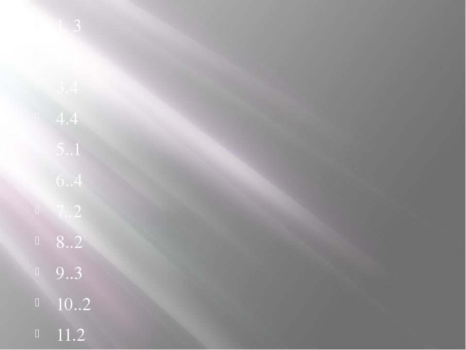 1. 3 2.4 3.4 4.4 5..1 6..4 7..2 8..2 9..3 10..2 11.2 12.3 13.2