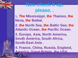 Now check it up, please. . 1. The Mississippi, the Thames, the Neva, the Baik