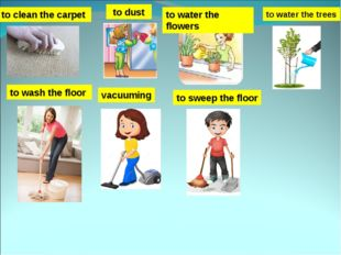 to clean the carpet to wash the floor to dust to sweep the floor vacuuming to
