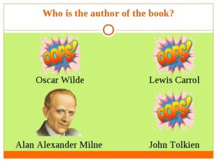Who is the author of the book? Oscar Wilde Alan Alexander Milne  John Tolkien