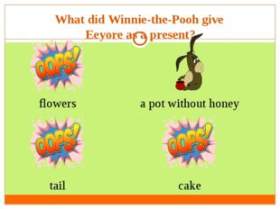 What did Winnie-the-Pooh give Eeyore as a present? flowers tail cake a pot wi