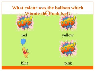 What colour was the balloon which Winnie-the-Pooh had?  red   blue pink yellow