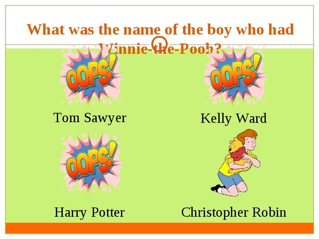 What was the name of the boy who had Winnie-the-Pooh? Tom Sawyer  Harry Potte...