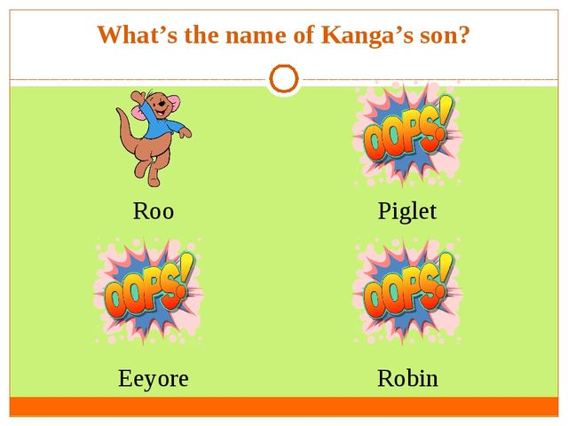 What's the name of Kanga's son? Roo  Eeyore  Robin Piglet