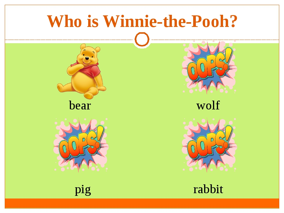 Who is Winnie-the-Pooh? bear pig rabbit wolf