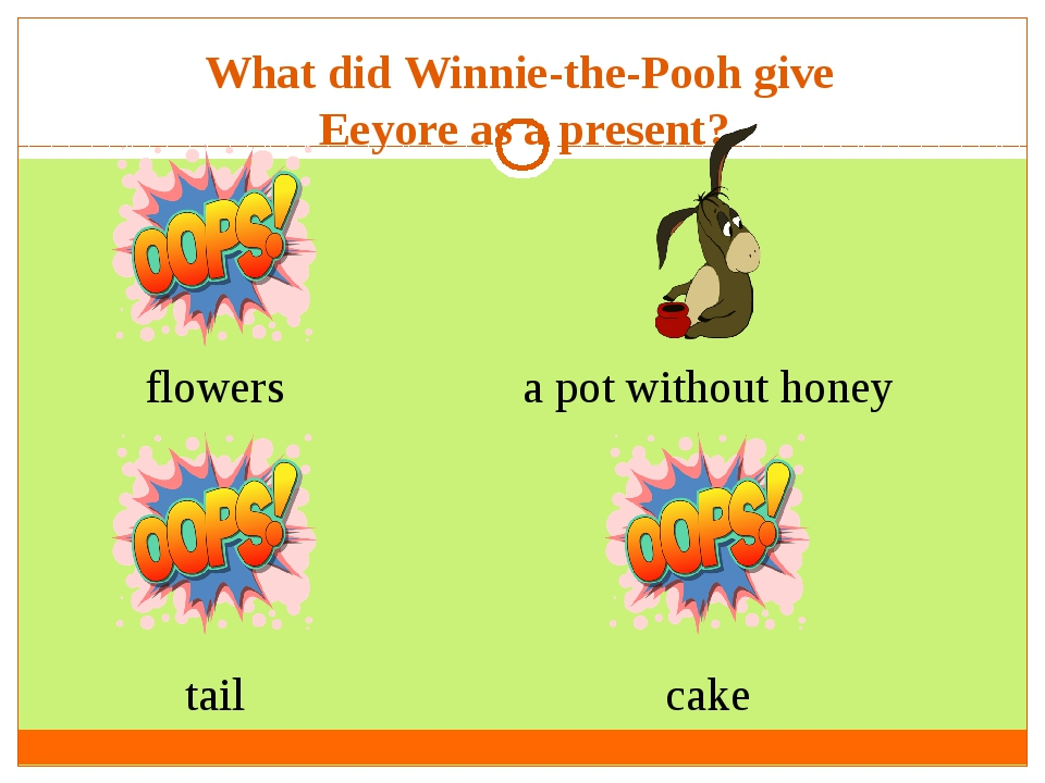 What did Winnie-the-Pooh give Eeyore as a present? flowers tail cake a pot wi...