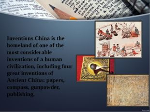 Inventions China is the homeland of one of the most considerable inventions o