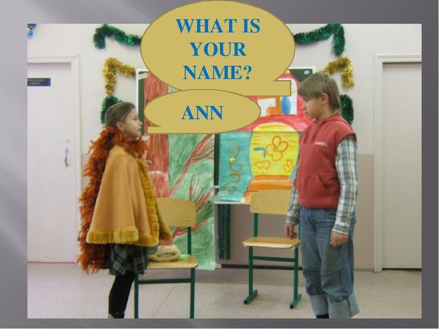 WHAT IS YOUR NAME? ANN