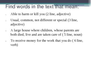 Find words in the text that mean: Able to harm or kill you (2 line, adjective