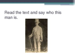 Read the text and say who this man is.