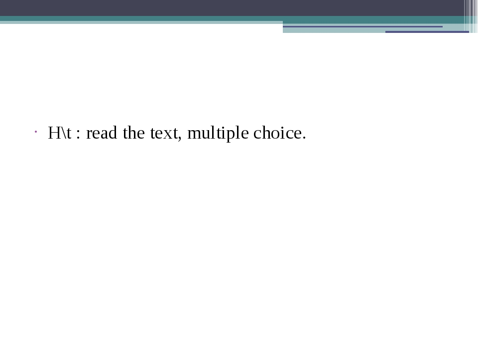 H\t : read the text, multiple choice.