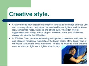 Creative style. Chan claims to have created his image in contrast to the imag
