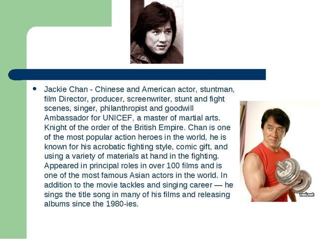 Jackie Chan - Chinese and American actor, stuntman, film Director, producer,...