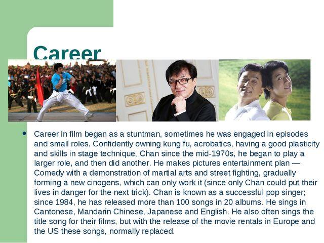 Career Career in film began as a stuntman, sometimes he was engaged in episod...