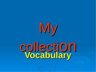 My collection Vocabulary
