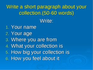 Write a short paragraph about your collection.(50-60 words) Write: Your name