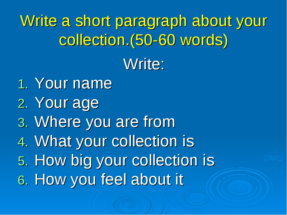 Write a short paragraph about your collection.(50-60 words) Write: Your name...