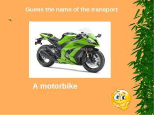Guess the name of the transport A motorbike