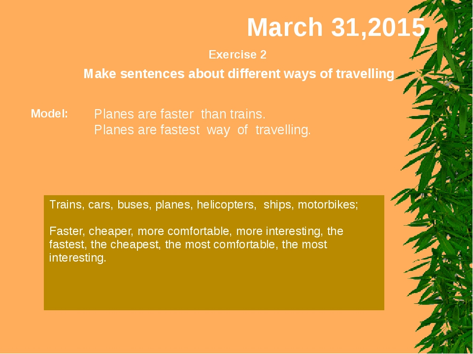 March 31,2015 Exercise 2 Make sentences about different ways of travelling Mo...