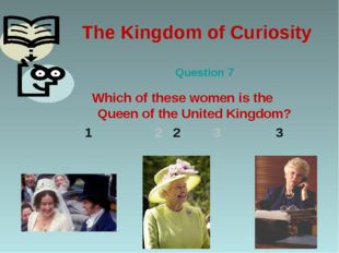 The Kingdom of Curiosity Question 7 Which of these women is the Queen of the