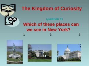 The Kingdom of Curiosity Question 11 Which of these places can we see in New