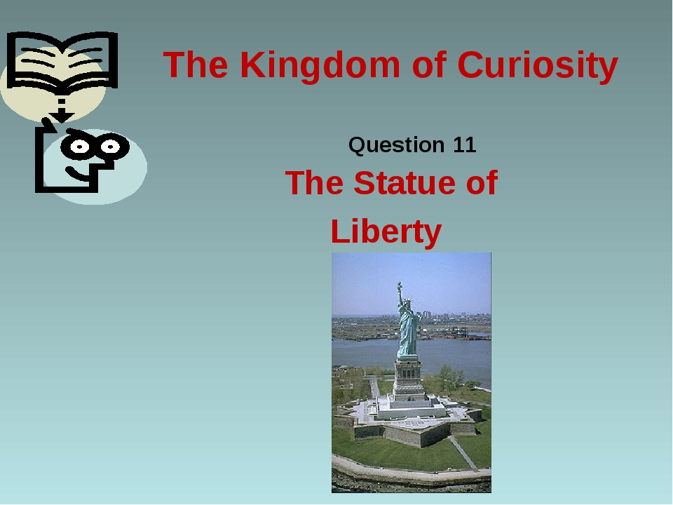 The Kingdom of Curiosity Question 11 The Statue of Liberty