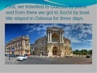 First, we travelled to Odessa by plane and from there we got to Sochi by boat