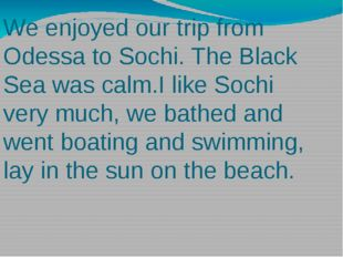 We enjoyed our trip from Odessa to Sochi. The Black Sea was calm.I like Sochi