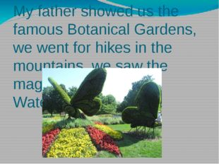 My father showed us the famous Botanical Gardens, we went for hikes in the mo