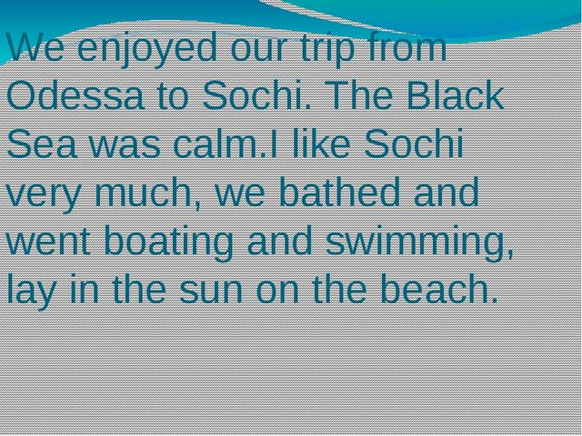 We enjoyed our trip from Odessa to Sochi. The Black Sea was calm.I like Sochi...