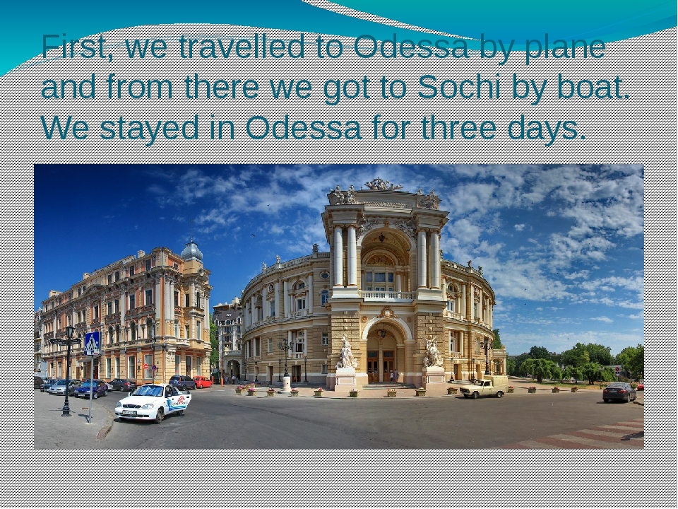 First, we travelled to Odessa by plane and from there we got to Sochi by boat...
