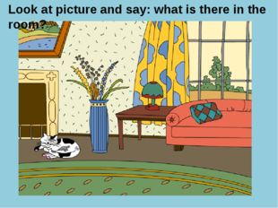 Look at picture and say: what is there in the room?