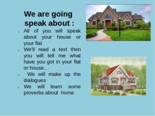 We are going speak about : All of you will speak about your house or your fla