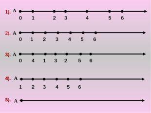 0 1 2 3 4 6 5 0 1 2 3 4 5 6 0 4 4 1 2 3 5 6 1 2 3 5 6 1). А 2). А А 3). 4). 5
