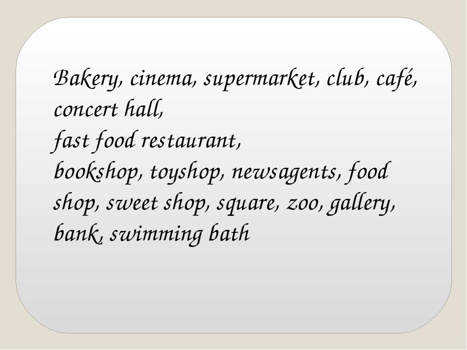 Bakery, cinema, supermarket, club, café, concert hall, fast food restaurant,...