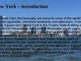 New York – introduction New York City's five boroughs are home to some of the