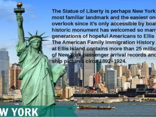 The Statue of Liberty is perhaps New York City's most familiar landmark and t