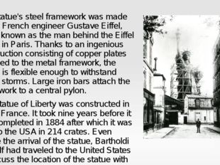 The statue's steel framework was made by the French engineer Gustave Eiffel,