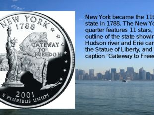 New York became the 11th state in 1788. The New York quarter features 11 star